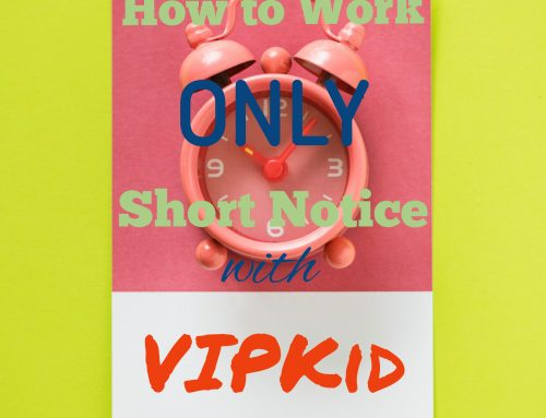 How to Work Short Notice with VIPKid